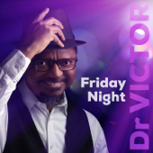 Friday Night - Dr. Victor