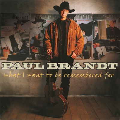 What I Want To Be Remembered For - Paul Brandt