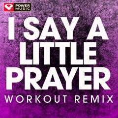 I Say a Little Prayer (Workout Remix)