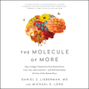 Daniel Z. Lieberman, MD & Michael E. Long - The Molecule of More: How a Single Chemical in Your Brain Drives Love, Sex, and Creativity - And Will Determine the Fate of the Human Race (Unabridged) portada