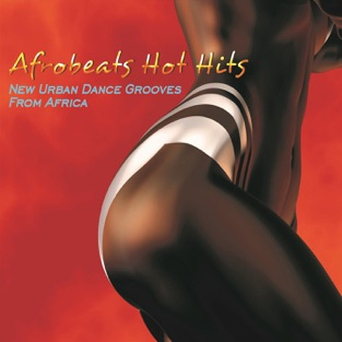 Afrobeats Hot Hits: New Urban Dance Grooves From Africa – Various Artists