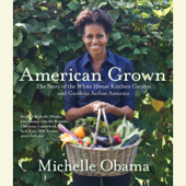 American Grown: The Story of the White House Kitchen Garden and Gardens Across America (Abridged)