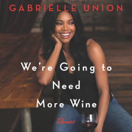 We're Going to Need More Wine: Stories That Are Funny, Complicated, and True (Unabridged) audiobook