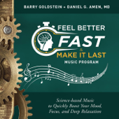Feel Better Fast And Make It Last Music Program-Barry Goldstein & Daniel G. Amen, Md