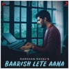 Baarish Lete Aana Single
