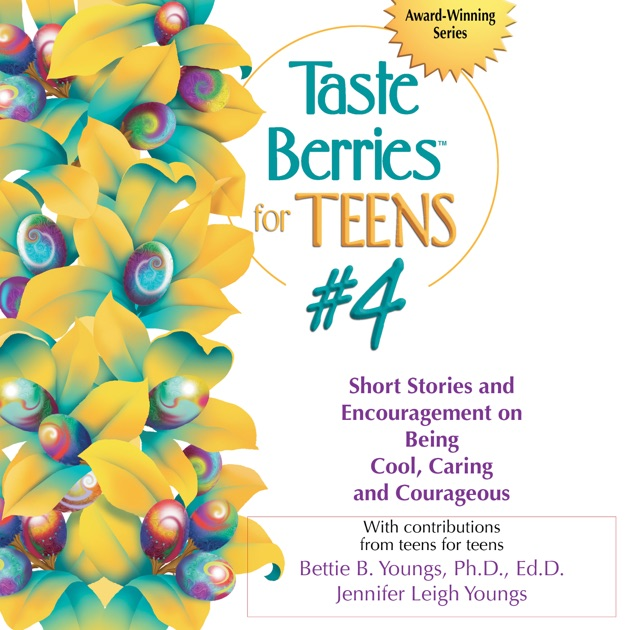 Taste Berries for Teens #4: Short Stories and Encouragement on Being Cool,  Caring and Courageous: Taste Berries Series (Unabridged) by Bettie B.  Youngs ...