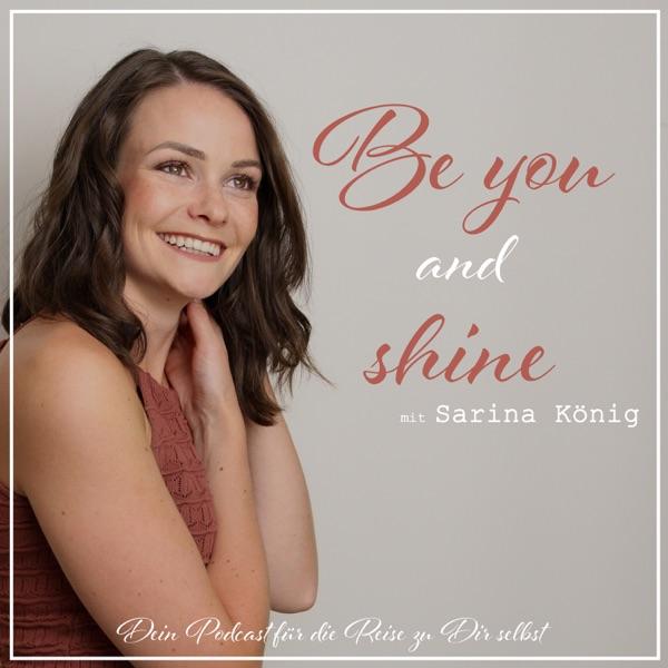 Be You and Shine - Dein Podcast für die Reise zu Dir selbst