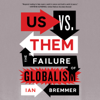 Us vs. Them: The Failure of Globalism (Unabridged) - Ian Bremmer