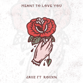 Meant To Love You (feat. ROUXN)