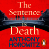The Sentence Is Death: Detective Daniel Hawthorne, Book 2 (Unabridged) - Anthony Horowitz