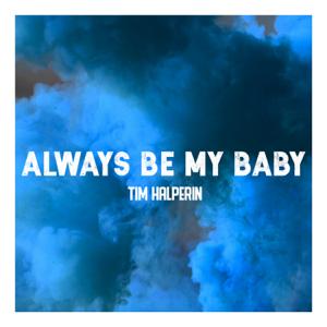 Tim Halperin - Always Be My Baby