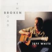 Jeff White - The Broken Road