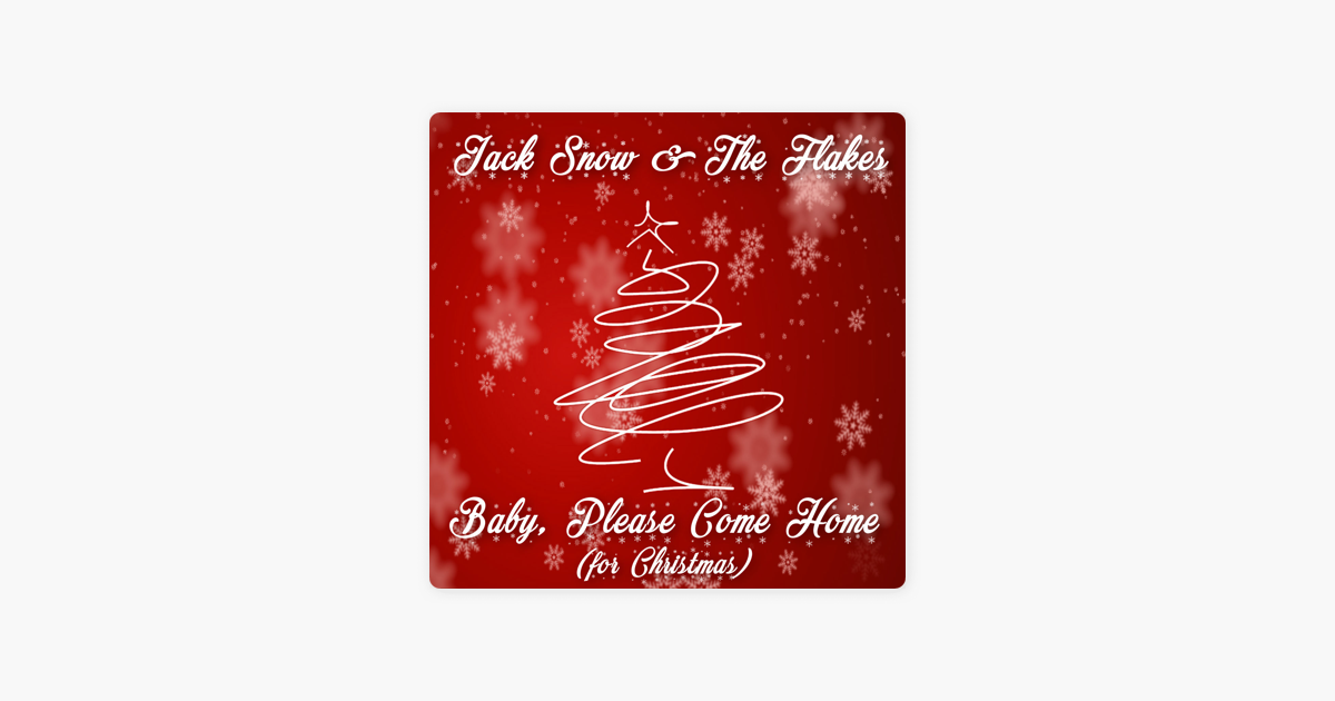 Baby, Please Come Home (For Christmas) - Single by Jack Snow & The Flakes on Apple Music