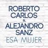 Esa Mujer (feat. Alejandro Sanz) - Single, Roberto Carlos