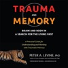 Trauma and Memory: Brain and Body in a Search for the Living Past: A Practical Guide for Understanding and Working with Traumatic Memory (Unabridged) AudioBook Download