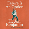H. Jon Benjamin - Failure Is an Option: An Attempted Memoir (Unabridged)  artwork