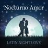 Nocturno Amor: Latin Night Love