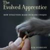 Kim Sterelny - The Evolved Apprentice: How Evolution Made Humans Unique (Unabridged) portada