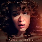Paula Campbell - Good Without You