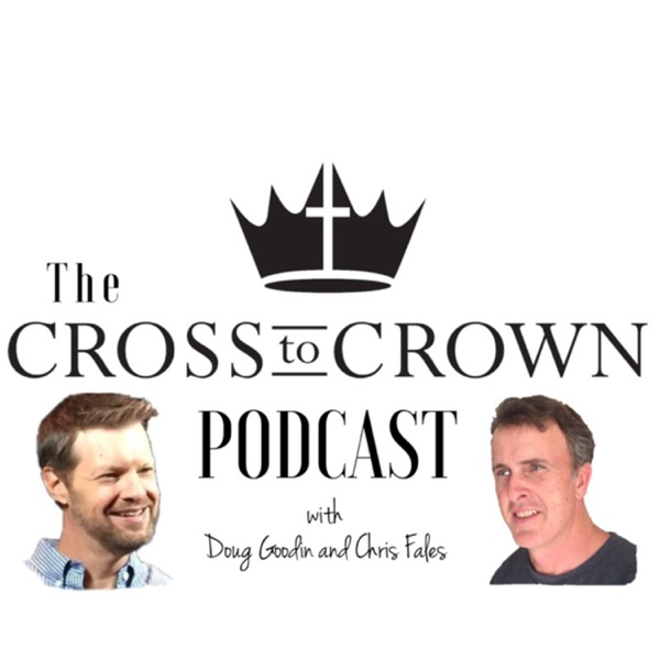 The Cross to Crown Podcast
