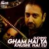 Gham Hai Ya Khushi Hai Tu feat DJ Chino Single