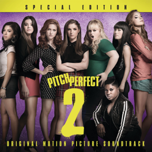 Various Artists - Pitch Perfect 2: Special Edition (Original Motion Picture Soundtrack)
