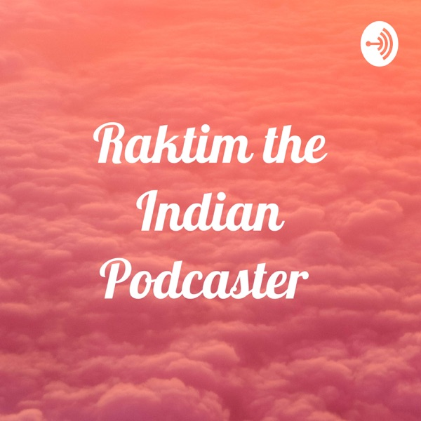Raktim the Indian Podcaster