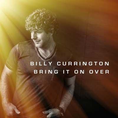 Bring It On Over - Billy Currington song