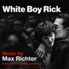 Max Richter - White Boy Rick (Original Motion Picture Soundtrack)