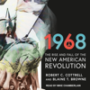 Robert C. Cottrell & Blaine T. Browne - 1968: The Rise and Fall of the New American Revolution artwork