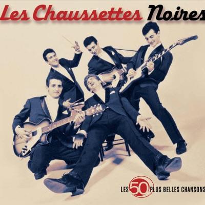Les 50 plus belles chansons de les Chaussettes Noires - Les Chaussettes Noires