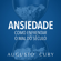 Augusto Cury - Ansiedade: Como enfrentar o mal do século - Para filhos e alunos [Anxiety: How to Deal with the Evil of the Century: For Children and Students] (Unabridged)