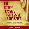 Debbie Mirza - The Covert Passive-Aggressive Narcissist: Recognizing the Traits and Finding Healing After Hidden Emotional and Psychological Abuse (Unabridged) portada
