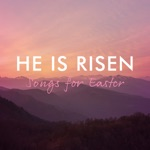He Is Risen – Songs For Easter