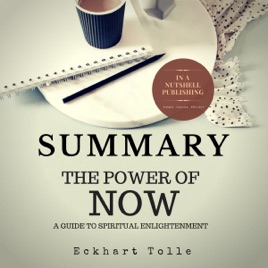 ‎Summary: The Power of Now by Eckhart Tolle: A Guide to Spiritual  Enlightenment (Unabridged)