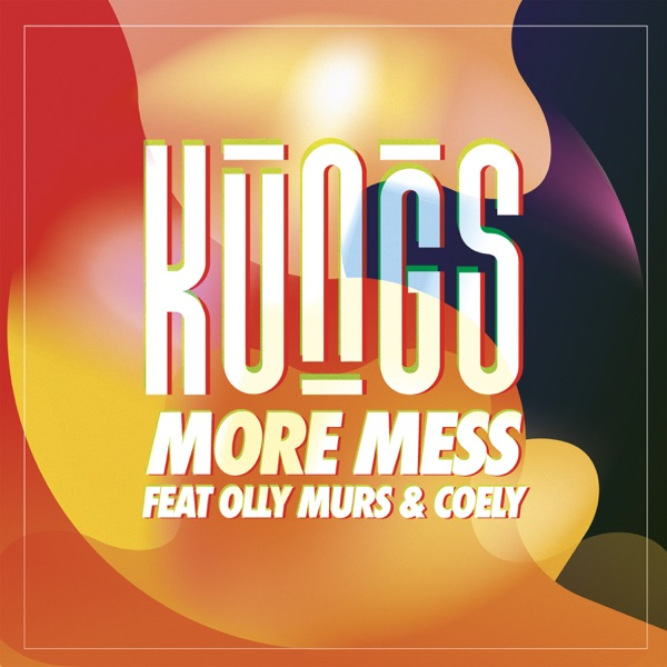 Kungs mit More Mess (feat. Olly Murs & Coely)