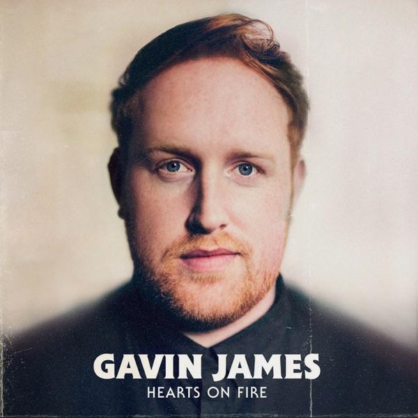 Gavin James - Hearts On Fire