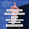 Everything Trump Touches Dies (Unabridged) - Rick Wilson
