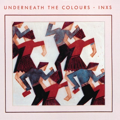 Underneath the Colours ((Remastered)) - Inxs