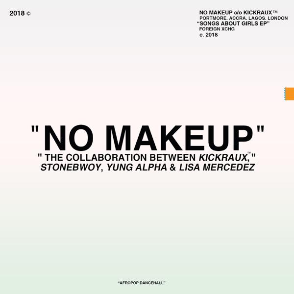 No Makeup (feat  Lisa Mercedez) - Single by KickRaux, Stonebwoy & Yung  Alpha