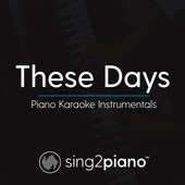 These Days (Originally Performed by Rudimental, Jess Glynne, Macklemore & Dan Caplen) [Piano Karaoke Version]