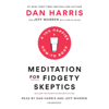 Dan Harris, Jeffrey Warren & Carlye Adler - Meditation for Fidgety Skeptics: A 10% Happier How-to Book (Unabridged)  artwork
