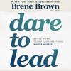 Dare to Lead (Unabridged) - Brené Brown