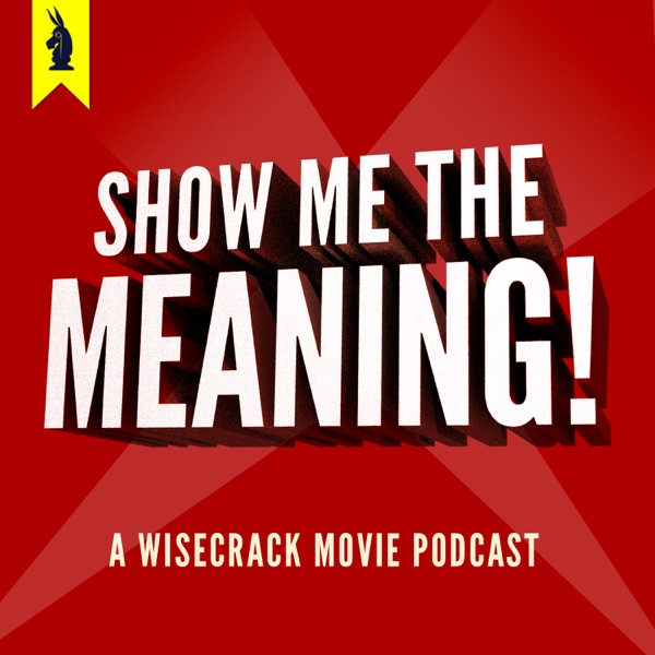 Show Me The Meaning! – A Wisecrack Movie Podcast