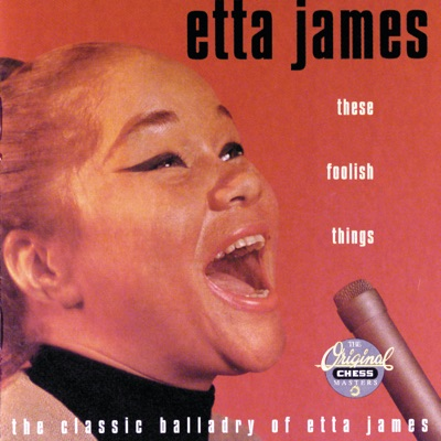These Foolish Things - Etta James