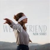 Weary Friend - New Start