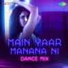 Main Yaar Manana Ni Dance Mix Single