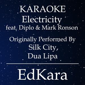EdKara - Electricity (Originally Performed by Silk City, Dua Lipa feat. Diplo & Mark Ronson) [Karaoke No Guide Melody Version]