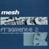 Fragmente II, Mesh