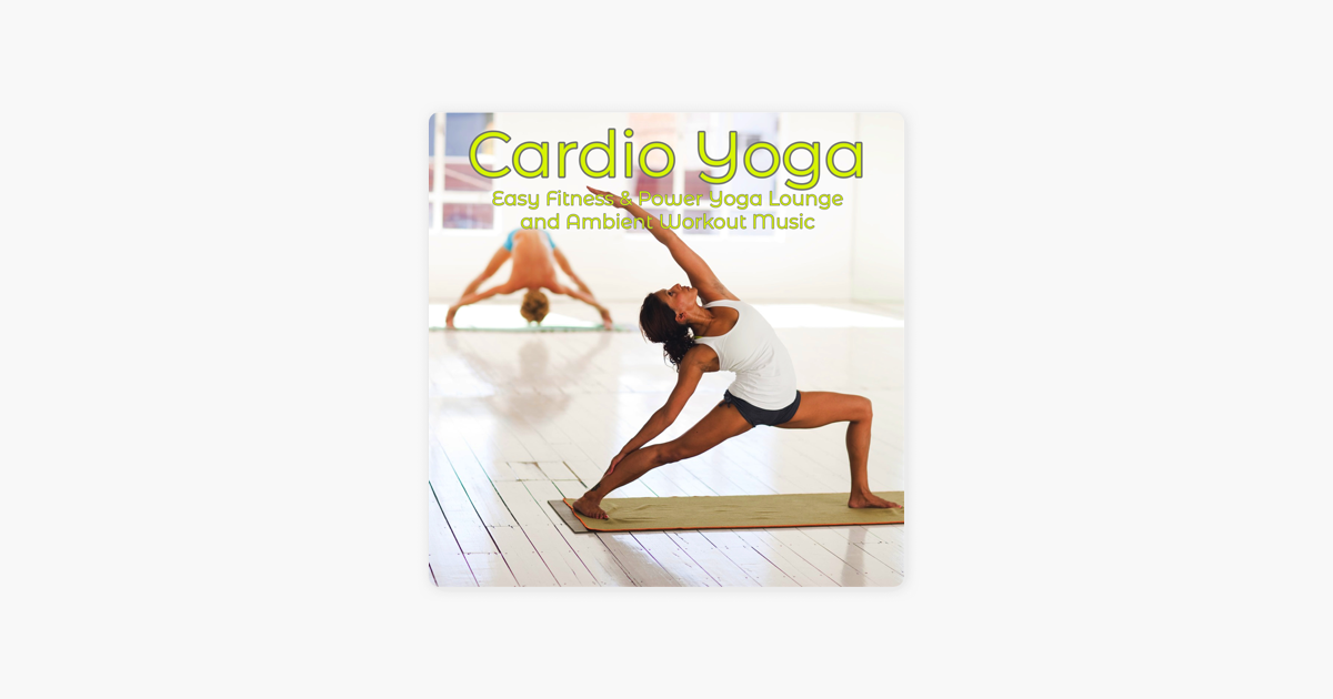 ‎Cardio Yoga – Easy Fitness & Power Yoga Lounge and Ambient Workout Music  by Specialists of Power Yoga